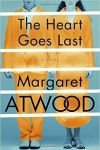 The Heart Goes Last: A Novel, by Margaret Atwood